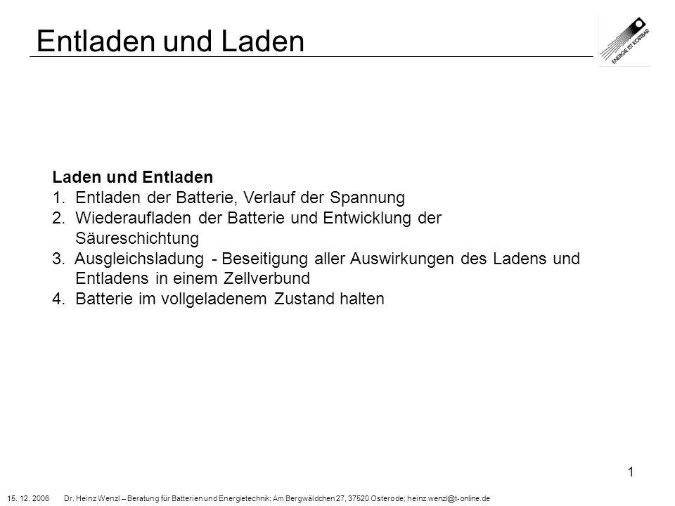 15. 12. 2006 Dr. Heinz Wenzl – Beratung für Batterien und Energietechnik; Am Bergwäldchen 27, 37520 Osterode; heinz.wenzl@t-online.de 1 Entladen und L