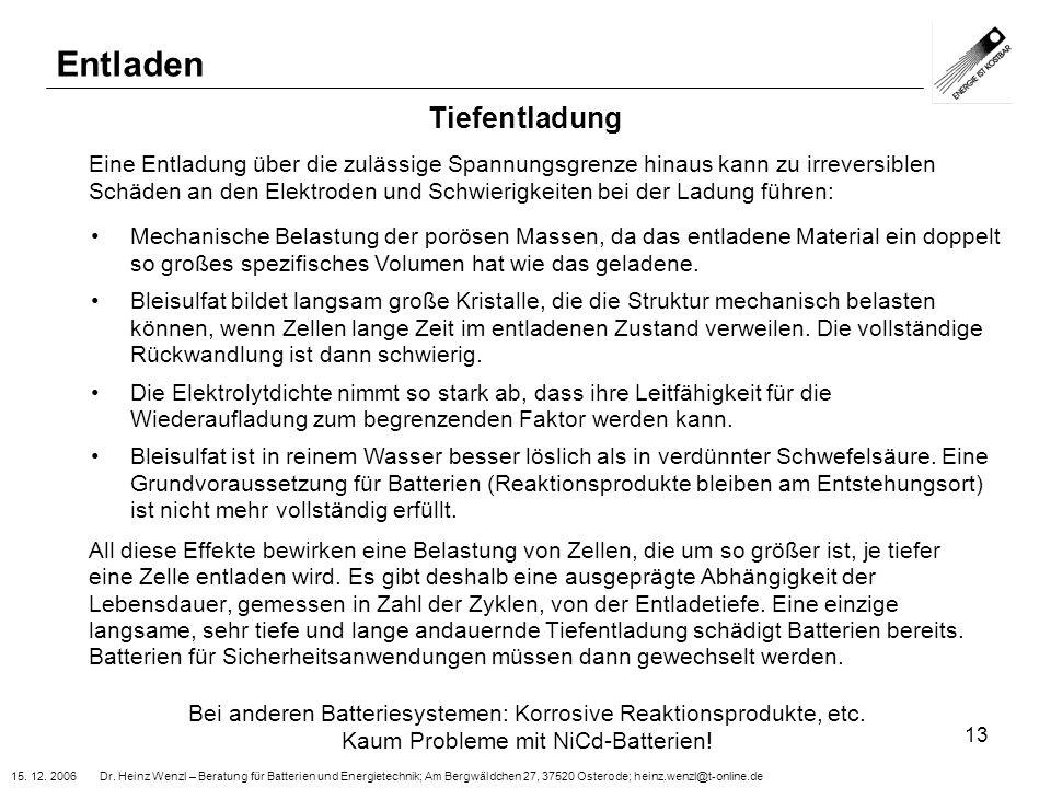 15. 12. 2006 Dr. Heinz Wenzl – Beratung für Batterien und Energietechnik; Am Bergwäldchen 27, 37520 Osterode; heinz.wenzl@t-online.de 13 Tiefentladung