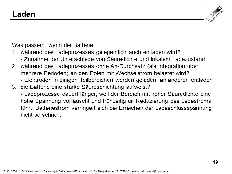 15. 12. 2006 Dr. Heinz Wenzl – Beratung für Batterien und Energietechnik; Am Bergwäldchen 27, 37520 Osterode; heinz.wenzl@t-online.de 19 Laden Was pas