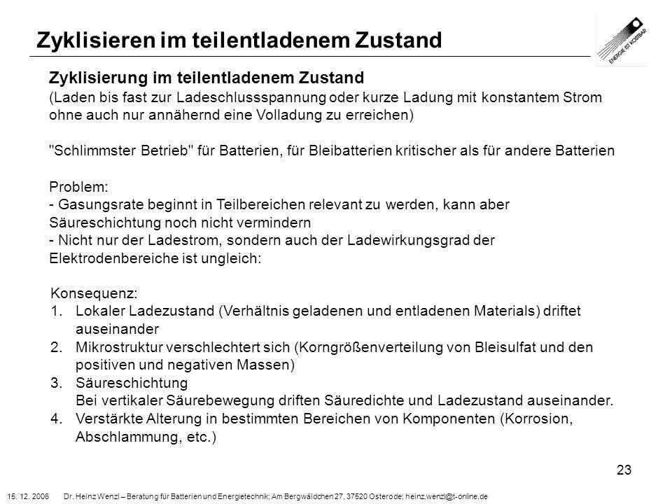 15. 12. 2006 Dr. Heinz Wenzl – Beratung für Batterien und Energietechnik; Am Bergwäldchen 27, 37520 Osterode; heinz.wenzl@t-online.de 23 Zyklisierung
