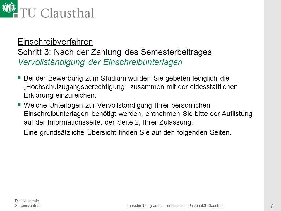 Referent Institut 6 Titel des Vortrages Einschreibverfahren Schritt 3: Nach der Zahlung des Semesterbeitrages Vervollständigung der Einschreibunterlag