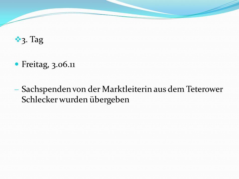 3. Tag Freitag, 3.06.11 Sachspenden von der Marktleiterin aus dem Teterower Schlecker wurden übergeben