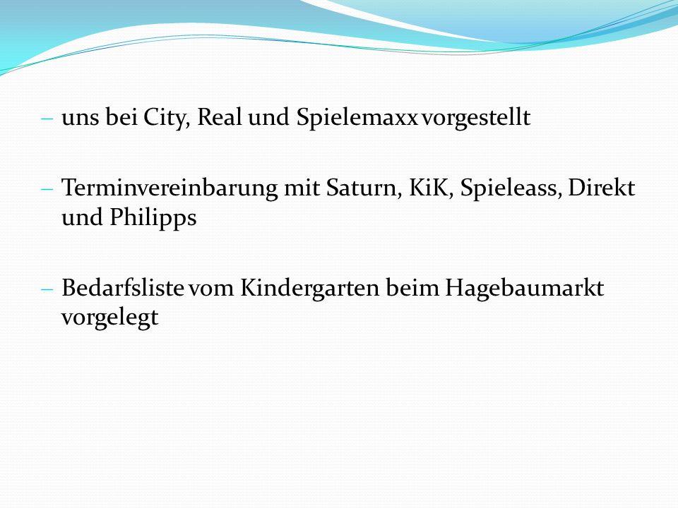uns bei City, Real und Spielemaxx vorgestellt Terminvereinbarung mit Saturn, KiK, Spieleass, Direkt und Philipps Bedarfsliste vom Kindergarten beim Ha