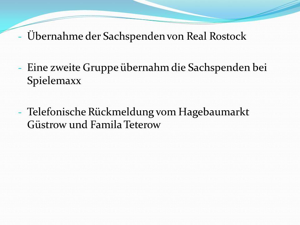 - Übernahme der Sachspenden von Real Rostock - Eine zweite Gruppe übernahm die Sachspenden bei Spielemaxx - Telefonische Rückmeldung vom Hagebaumarkt