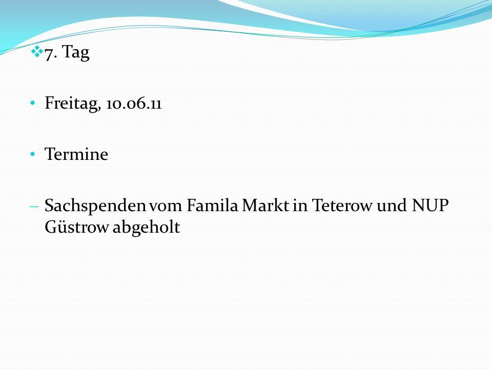 7. Tag Freitag, 10.06.11 Termine Sachspenden vom Famila Markt in Teterow und NUP Güstrow abgeholt