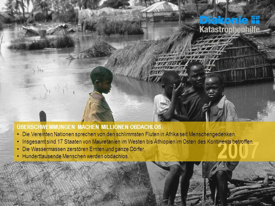 2007 ÜBERSCHWEMMUNGEN MACHEN MILLIONEN OBDACHLOS. Die Vereinten Nationen sprechen von den schlimmsten Fluten in Afrika seit Menschengedenken. Insgesam