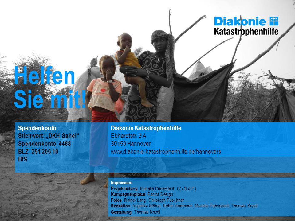 Spendenkonto Stichwort: DKH Sahel Spendenkonto 4488 BLZ 251 205 10 BfS Helfen Sie mit! Diakonie Katastrophenhilfe Ebhardtstr. 3 A 30159 Hannover www.d