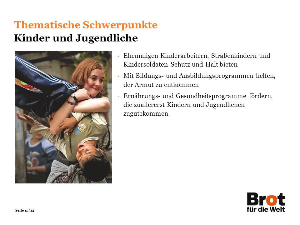 Seite 15/34 Thematische Schwerpunkte Kinder und Jugendliche Ehemaligen Kinderarbeitern, Straßenkindern und Kindersoldaten Schutz und Halt bieten Mit B