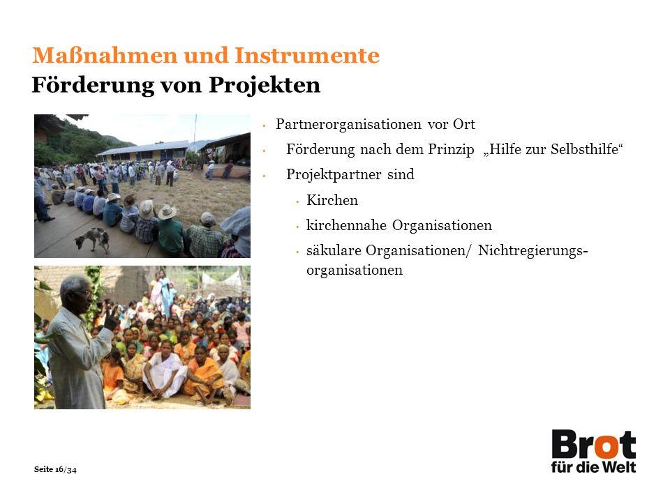 Seite 16/34 Maßnahmen und Instrumente Förderung von Projekten Partnerorganisationen vor Ort Förderung nach dem Prinzip Hilfe zur Selbsthilfe Projektpa