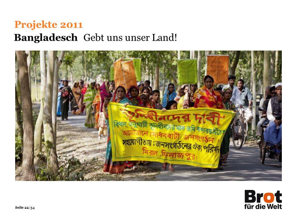 Seite 22/34 Projekte 2011 Bangladesch Gebt uns unser Land!