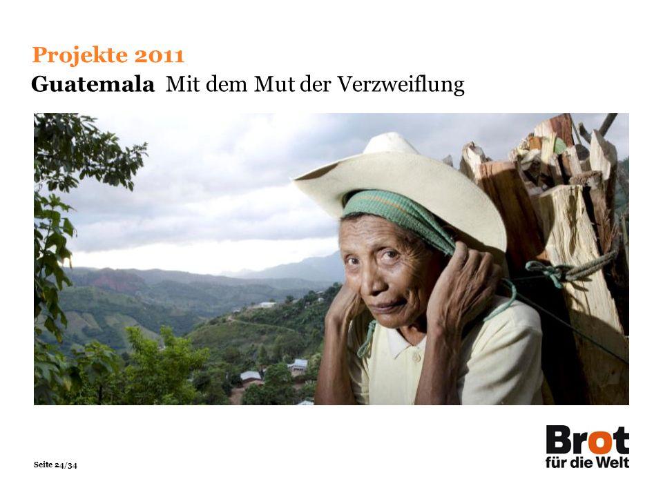 Seite 24/34 Projekte 2011 Guatemala Mit dem Mut der Verzweiflung