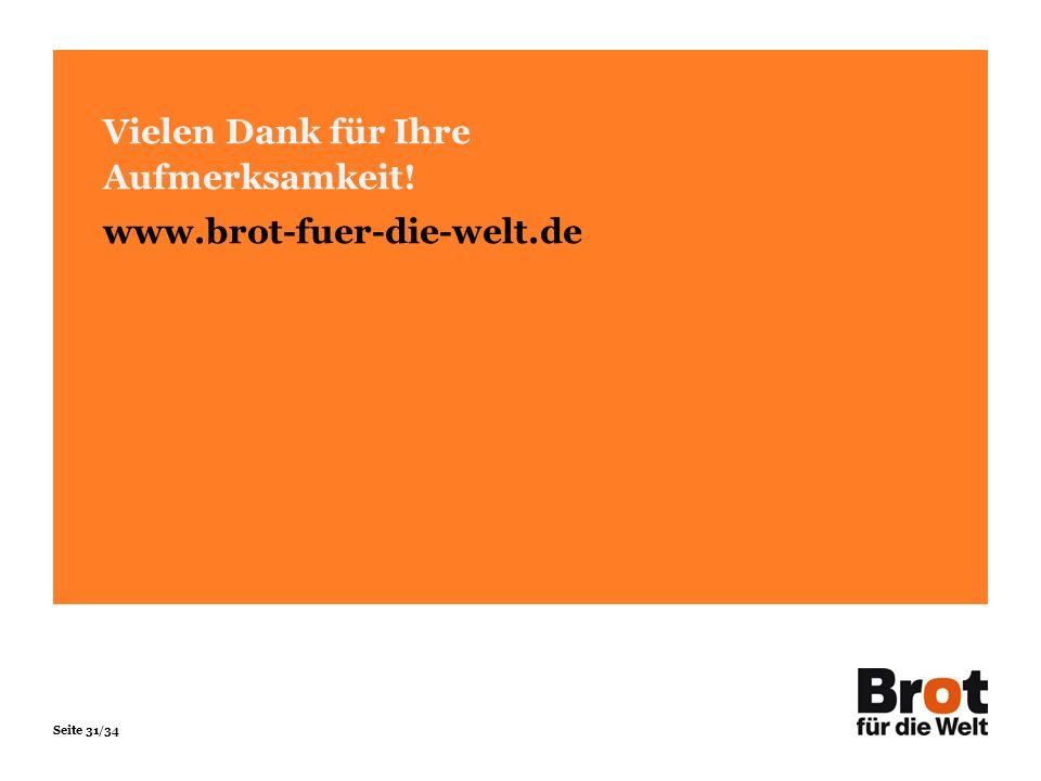 Seite 31/34 Vielen Dank für Ihre Aufmerksamkeit! www.brot-fuer-die-welt.de