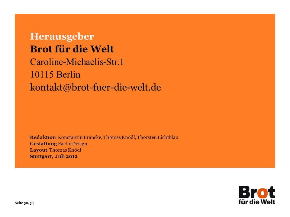 Seite 32/34 Herausgeber Brot für die Welt Caroline-Michaelis-Str.1 10115 Berlin kontakt@brot-fuer-die-welt.de Redaktion Konstantin Francke, Thomas Knö