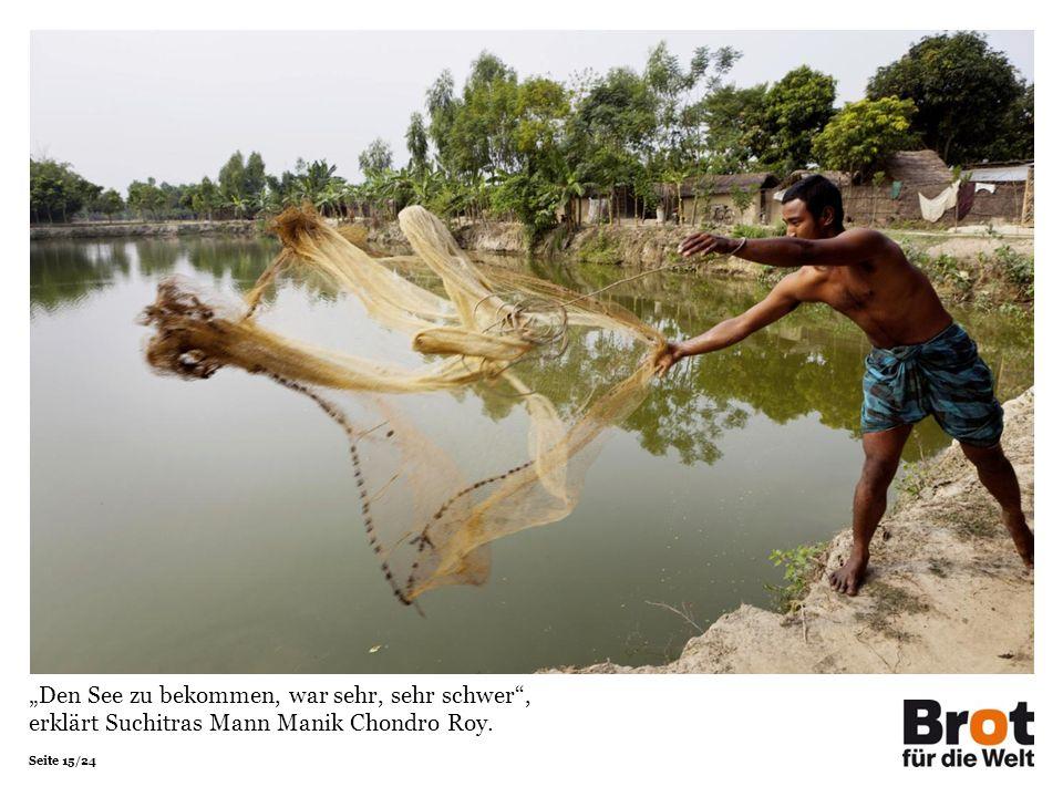 Seite 15/24 Den See zu bekommen, war sehr, sehr schwer, erklärt Suchitras Mann Manik Chondro Roy.