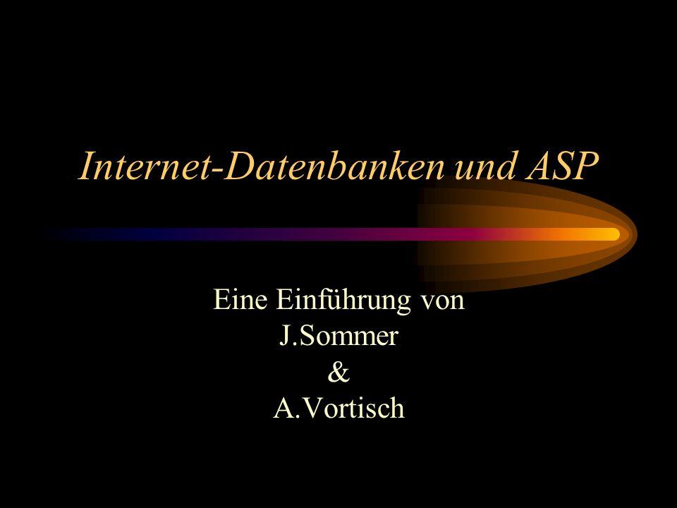 Internet-Datenbanken und ASP Eine Einführung von J.Sommer & A.Vortisch