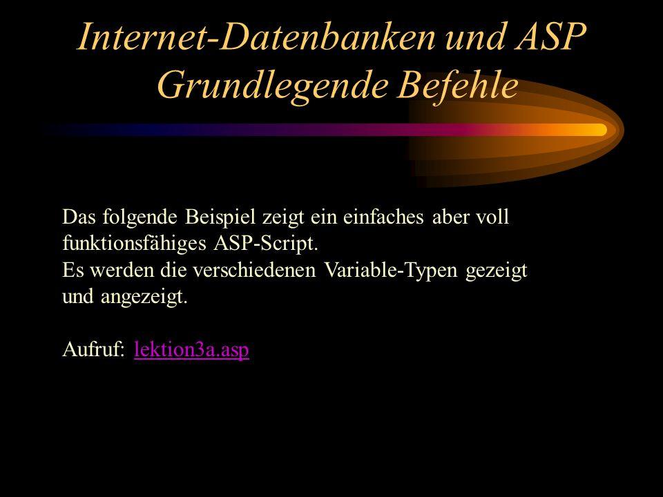 Internet-Datenbanken und ASP Grundlegende Befehle Das folgende Beispiel zeigt ein einfaches aber voll funktionsfähiges ASP-Script.