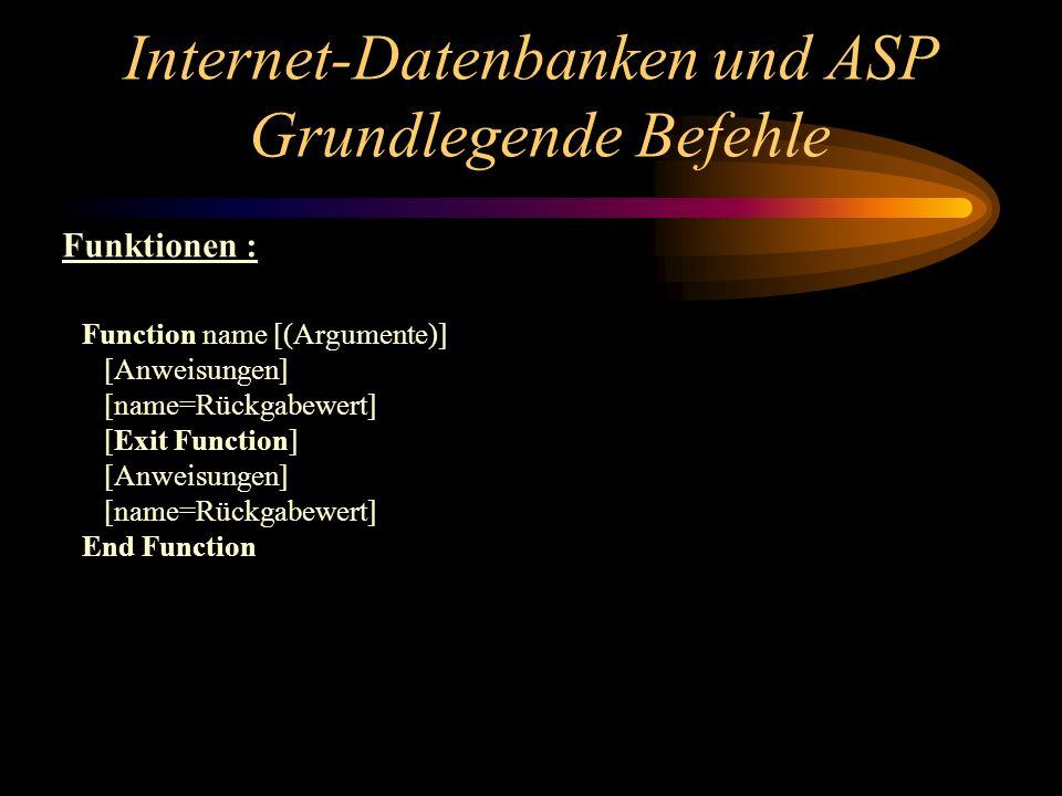 Internet-Datenbanken und ASP Grundlegende Befehle Function name [(Argumente)] [Anweisungen] [name=Rückgabewert] [Exit Function] [Anweisungen] [name=Rückgabewert] End Function Funktionen :