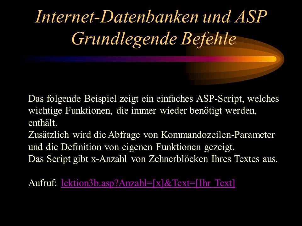 Internet-Datenbanken und ASP Grundlegende Befehle Das folgende Beispiel zeigt ein einfaches ASP-Script, welches wichtige Funktionen, die immer wieder benötigt werden, enthält.