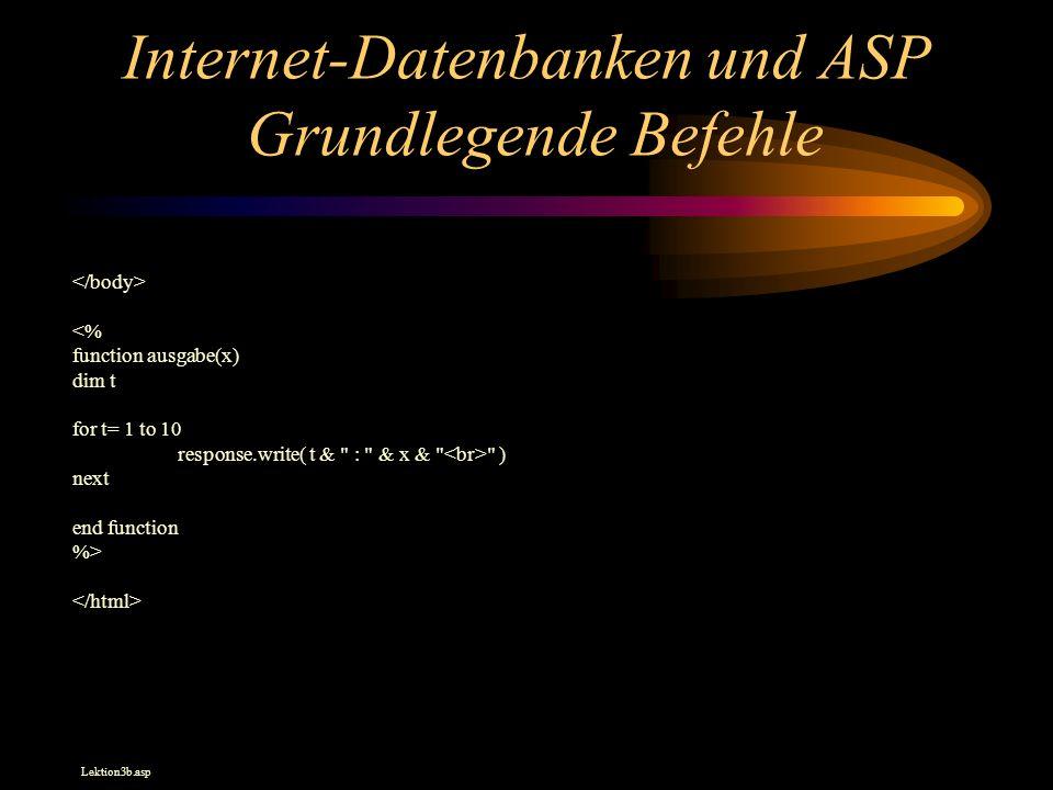 Internet-Datenbanken und ASP Grundlegende Befehle <% function ausgabe(x) dim t for t= 1 to 10 response.write( t &