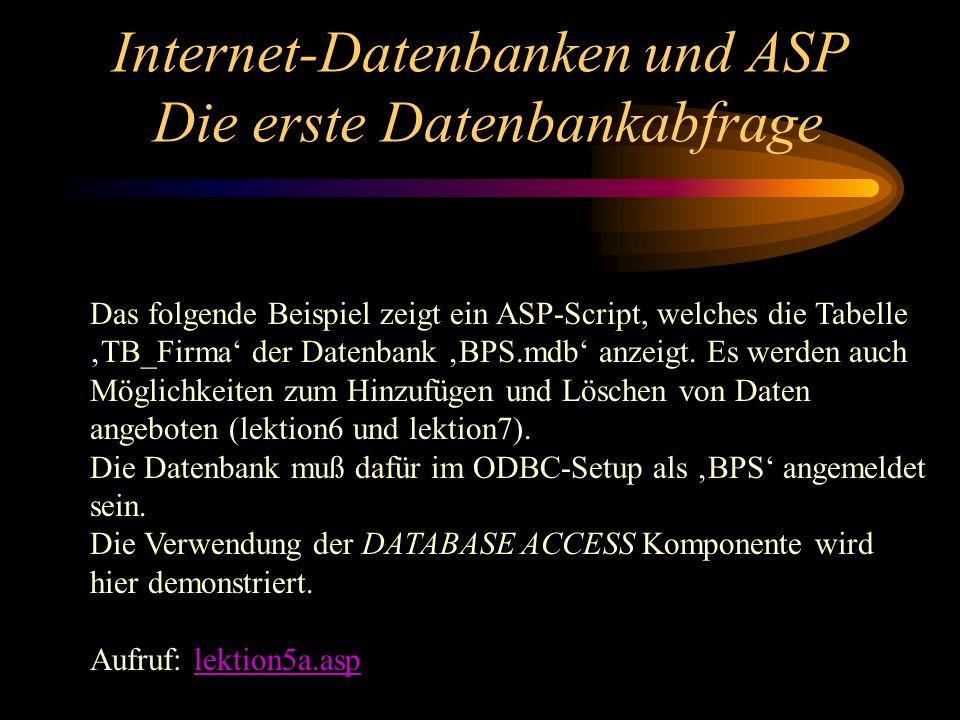 Internet-Datenbanken und ASP Die erste Datenbankabfrage Das folgende Beispiel zeigt ein ASP-Script, welches die Tabelle TB_Firma der Datenbank BPS.mdb