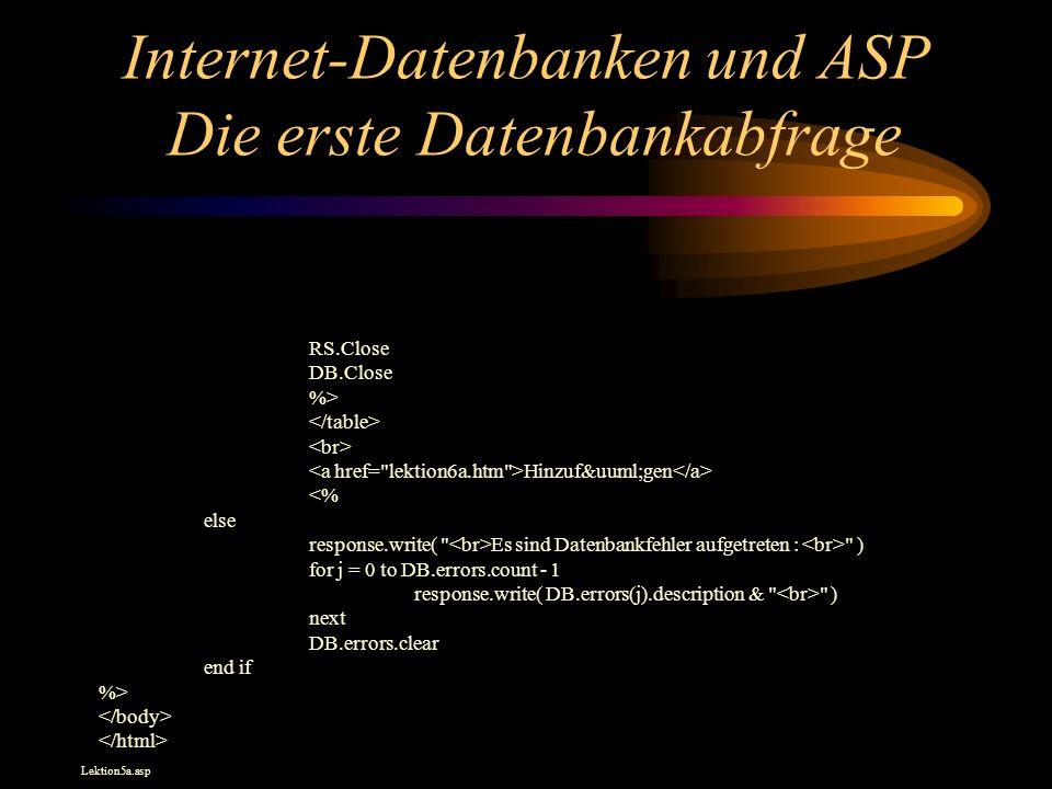 Internet-Datenbanken und ASP Die erste Datenbankabfrage RS.Close DB.Close %> Hinzuf&uuml;gen <% else response.write(