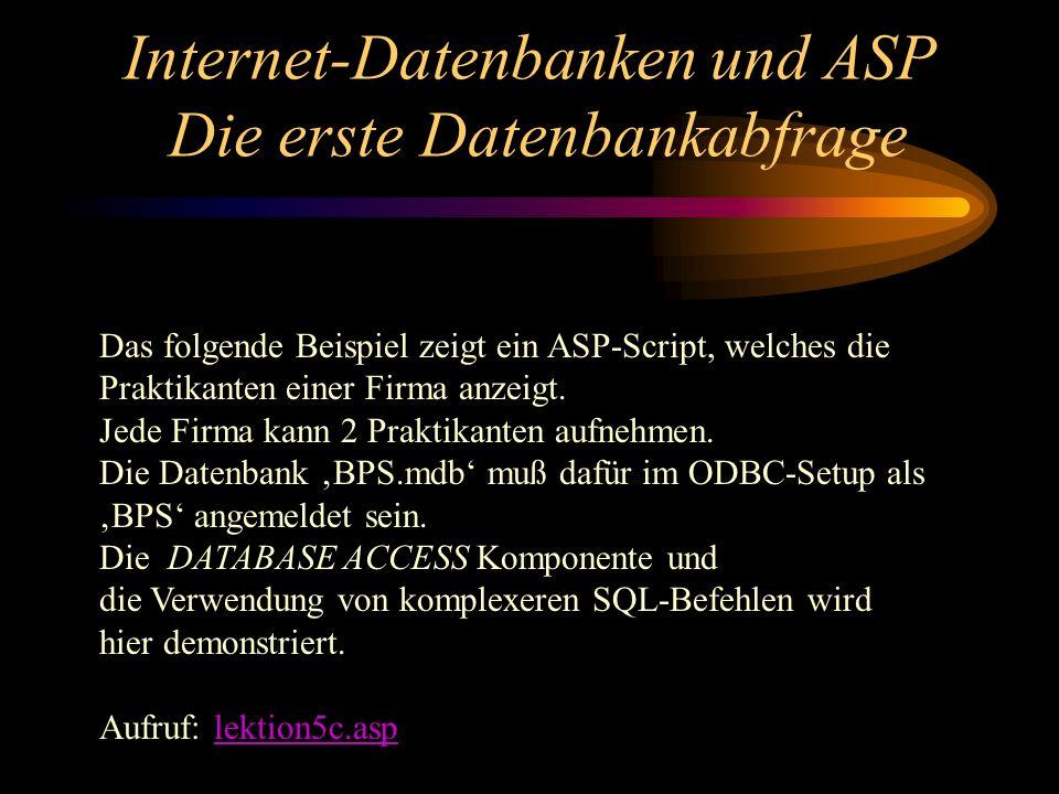 Internet-Datenbanken und ASP Die erste Datenbankabfrage Das folgende Beispiel zeigt ein ASP-Script, welches die Praktikanten einer Firma anzeigt. Jede