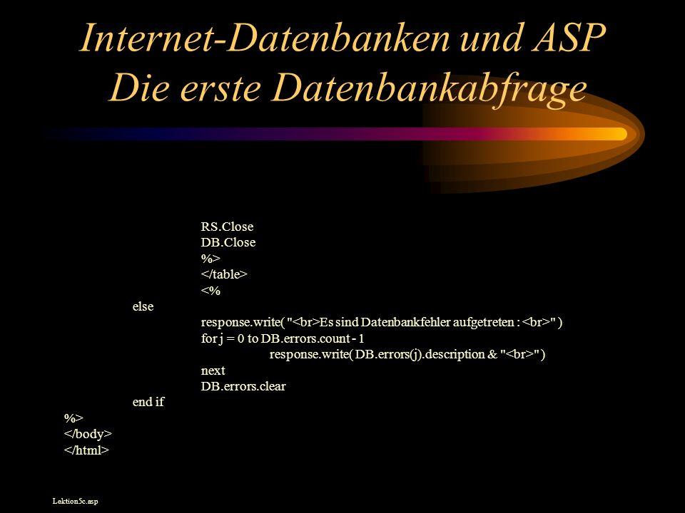 Internet-Datenbanken und ASP Die erste Datenbankabfrage RS.Close DB.Close %> <% else response.write(