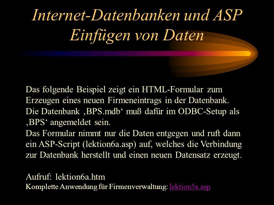 Internet-Datenbanken und ASP Einfügen von Daten Das folgende Beispiel zeigt ein HTML-Formular zum Erzeugen eines neuen Firmeneintrags in der Datenbank