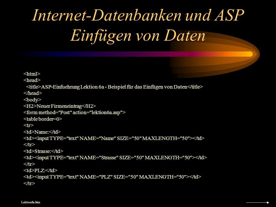 Internet-Datenbanken und ASP Einfügen von Daten ASP-Einfuehrung Lektion 6a - Beispiel für das Einfügen von Daten Neuer Firmeneintrag Name: Strasse: PL