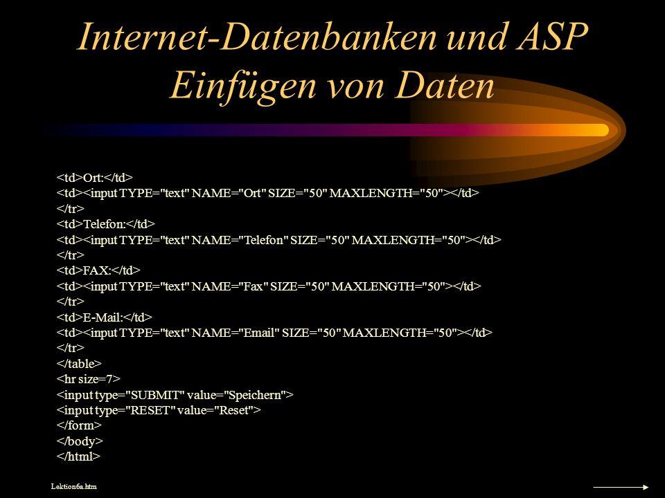 Internet-Datenbanken und ASP Einfügen von Daten Ort: Telefon: FAX: E-Mail: Lektion6a.htm