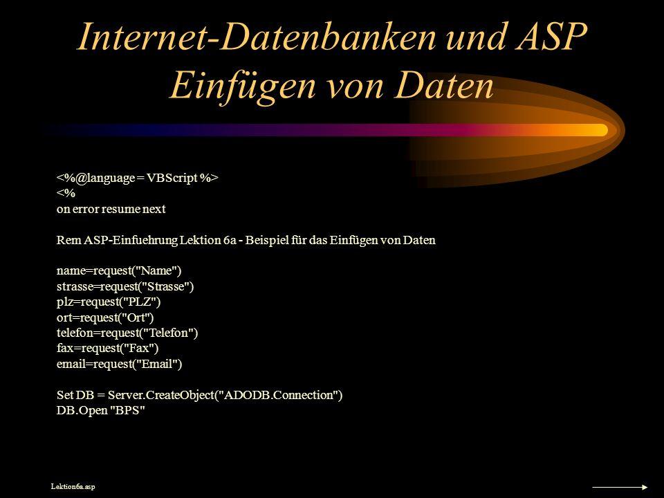 Internet-Datenbanken und ASP Einfügen von Daten <% on error resume next Rem ASP-Einfuehrung Lektion 6a - Beispiel für das Einfügen von Daten name=requ