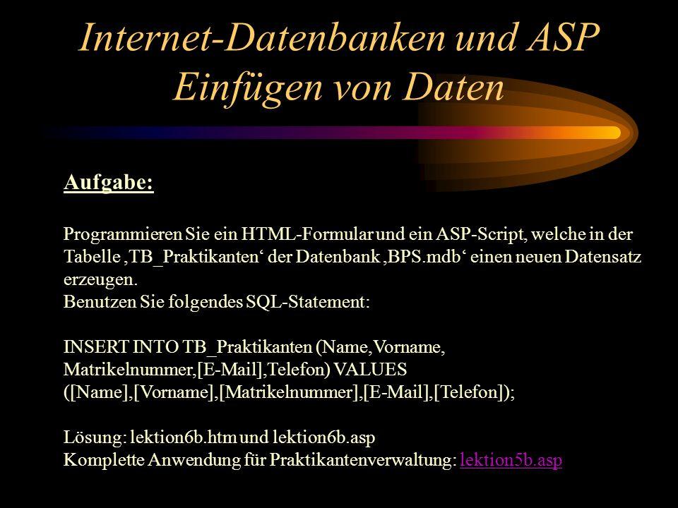 Internet-Datenbanken und ASP Einfügen von Daten Aufgabe: Programmieren Sie ein HTML-Formular und ein ASP-Script, welche in der Tabelle,TB_Praktikanten der Datenbank,BPS.mdb einen neuen Datensatz erzeugen.