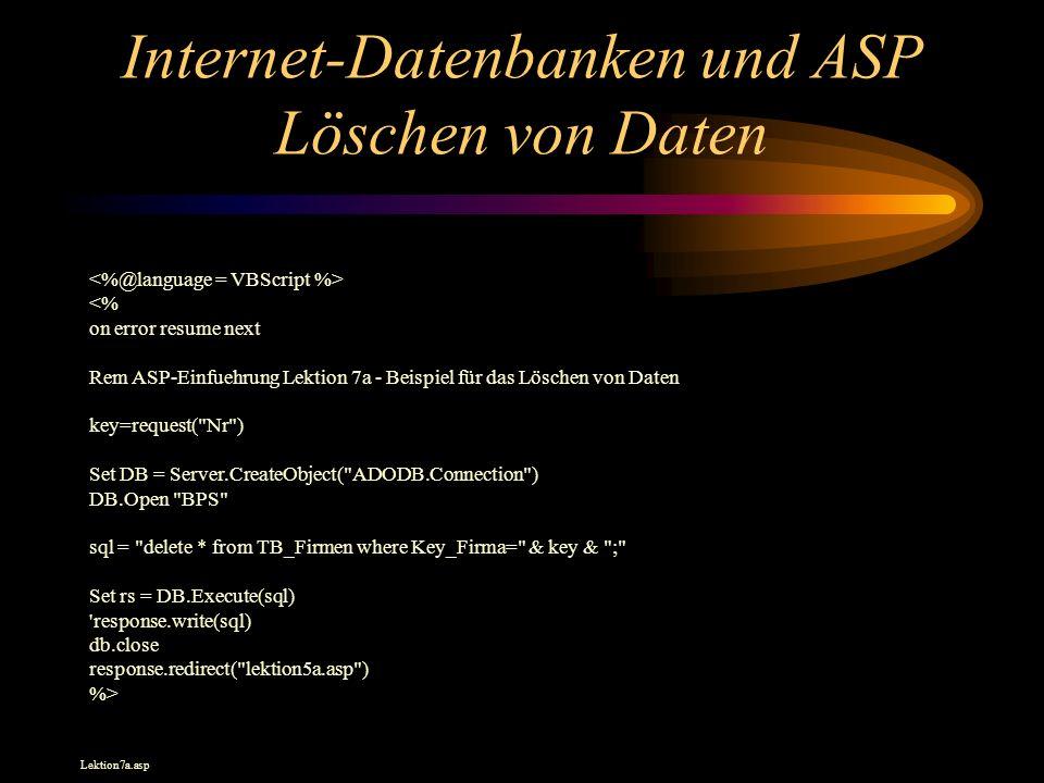 Internet-Datenbanken und ASP Löschen von Daten <% on error resume next Rem ASP-Einfuehrung Lektion 7a - Beispiel für das Löschen von Daten key=request