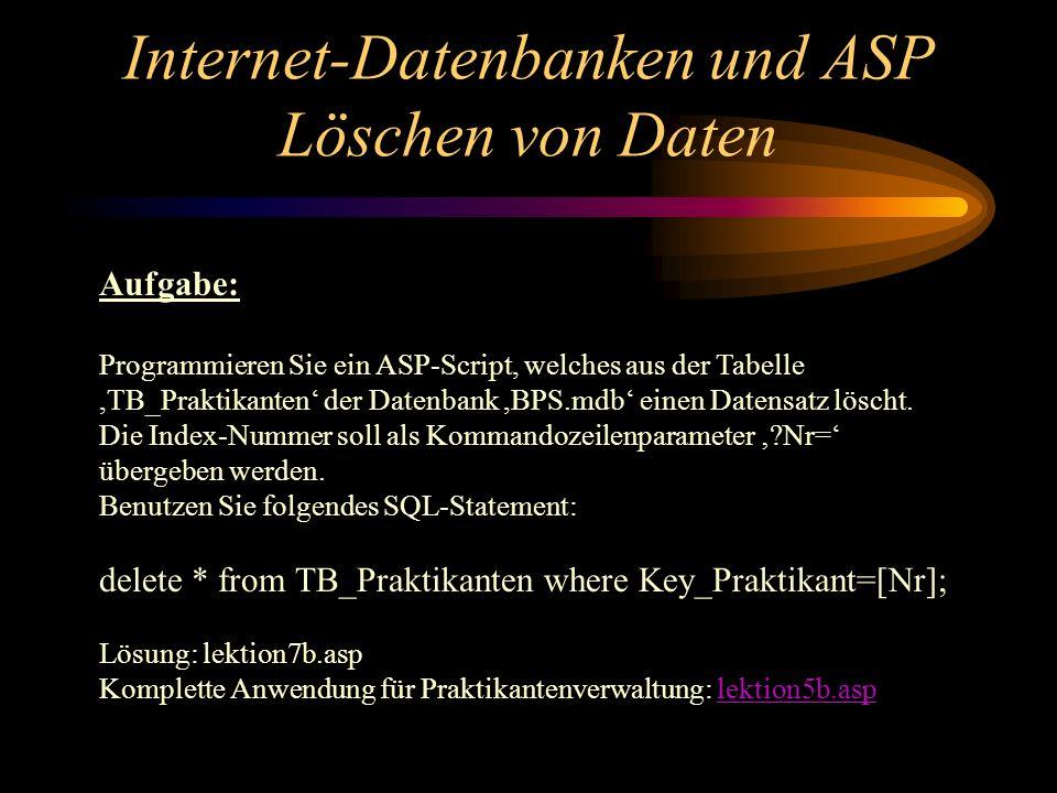 Internet-Datenbanken und ASP Löschen von Daten Aufgabe: Programmieren Sie ein ASP-Script, welches aus der Tabelle,TB_Praktikanten der Datenbank,BPS.md