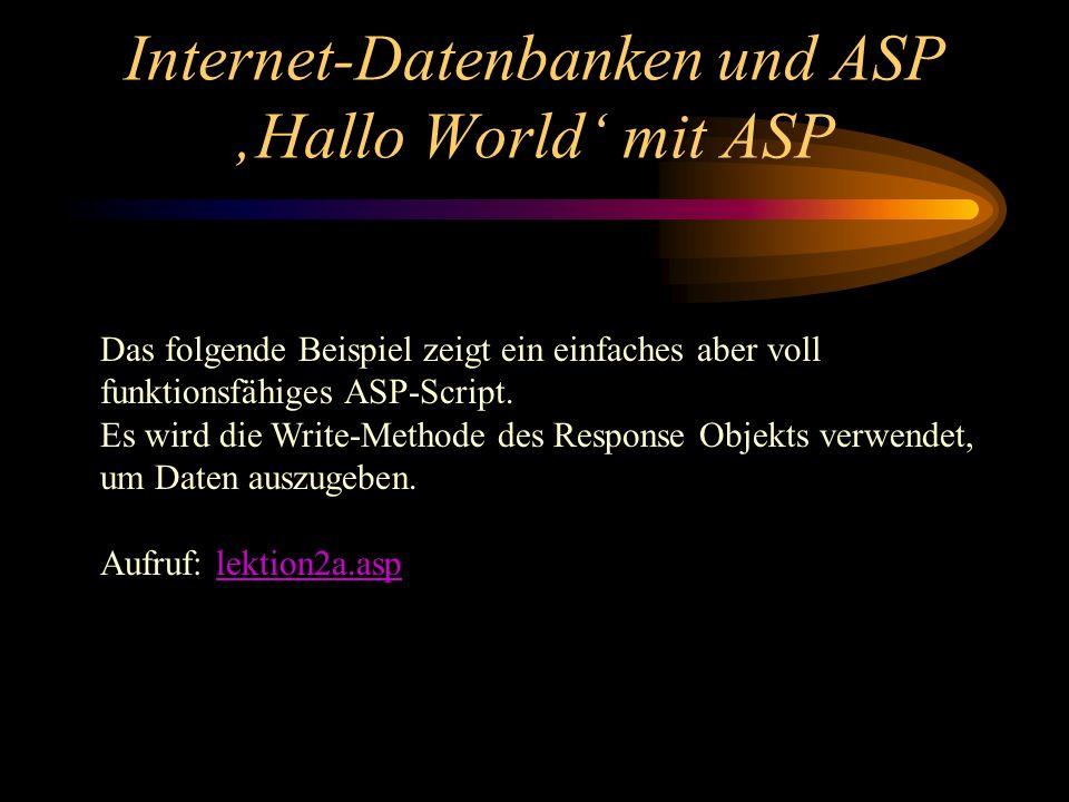 Internet-Datenbanken und ASP Hallo World mit ASP Das folgende Beispiel zeigt ein einfaches aber voll funktionsfähiges ASP-Script.