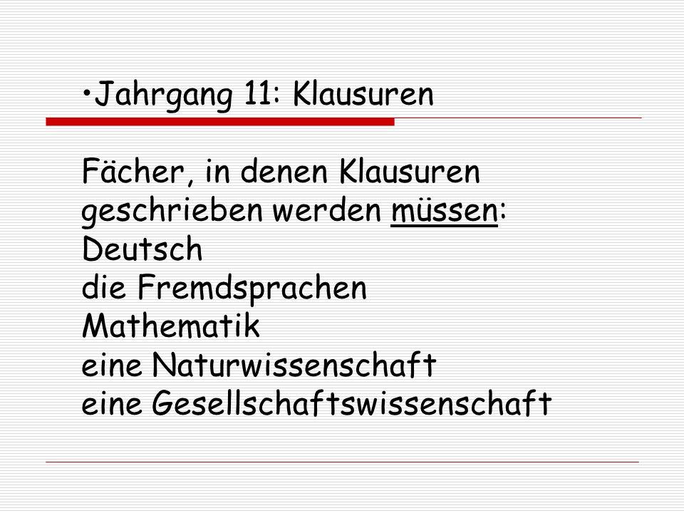 Jahrgang 11: Klausuren Fächer, in denen Klausuren geschrieben werden müssen: Deutsch die Fremdsprachen Mathematik eine Naturwissenschaft eine Gesellsc