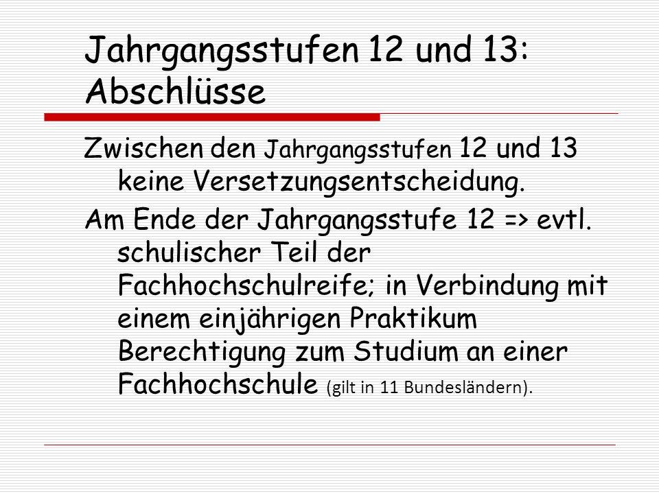 Jahrgangsstufen 12 und 13: Abschlüsse Zwischen den Jahrgangsstufen 12 und 13 keine Versetzungsentscheidung. Am Ende der Jahrgangsstufe 12 => evtl. sch