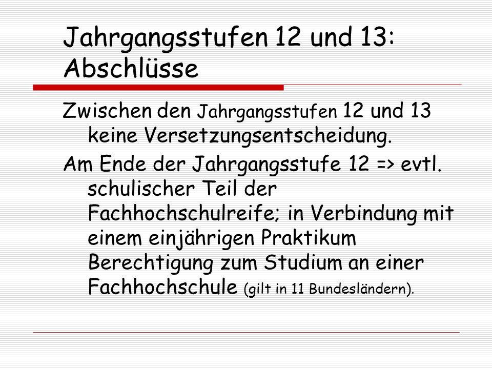 Jahrgangsstufen 12 und 13: Abschlüsse Zwischen den Jahrgangsstufen 12 und 13 keine Versetzungsentscheidung.