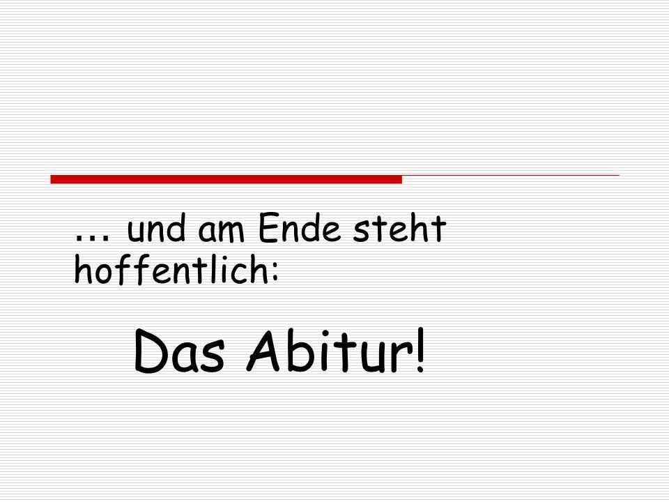 ... und am Ende steht hoffentlich: Das Abitur!