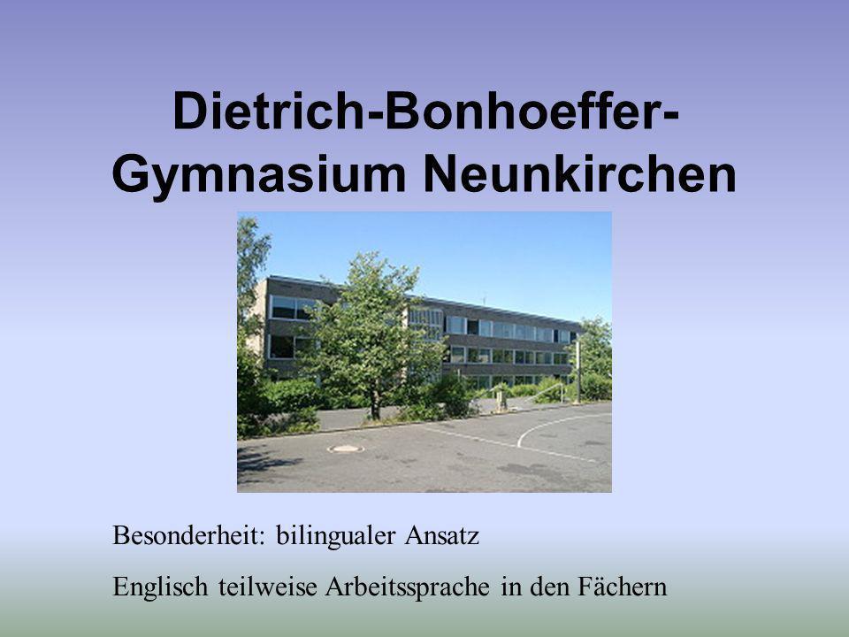 Dietrich-Bonhoeffer- Gymnasium Neunkirchen Besonderheit: bilingualer Ansatz Englisch teilweise Arbeitssprache in den Fächern