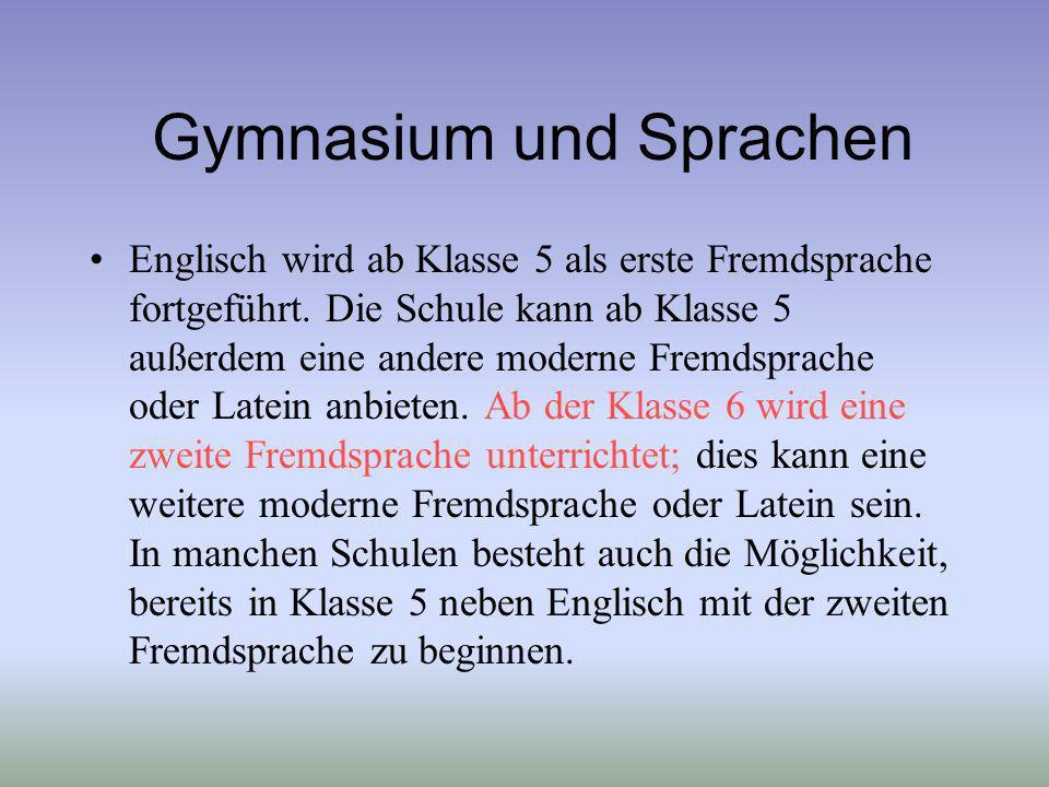 Gymnasium und Sprachen Englisch wird ab Klasse 5 als erste Fremdsprache fortgeführt. Die Schule kann ab Klasse 5 außerdem eine andere moderne Fremdspr
