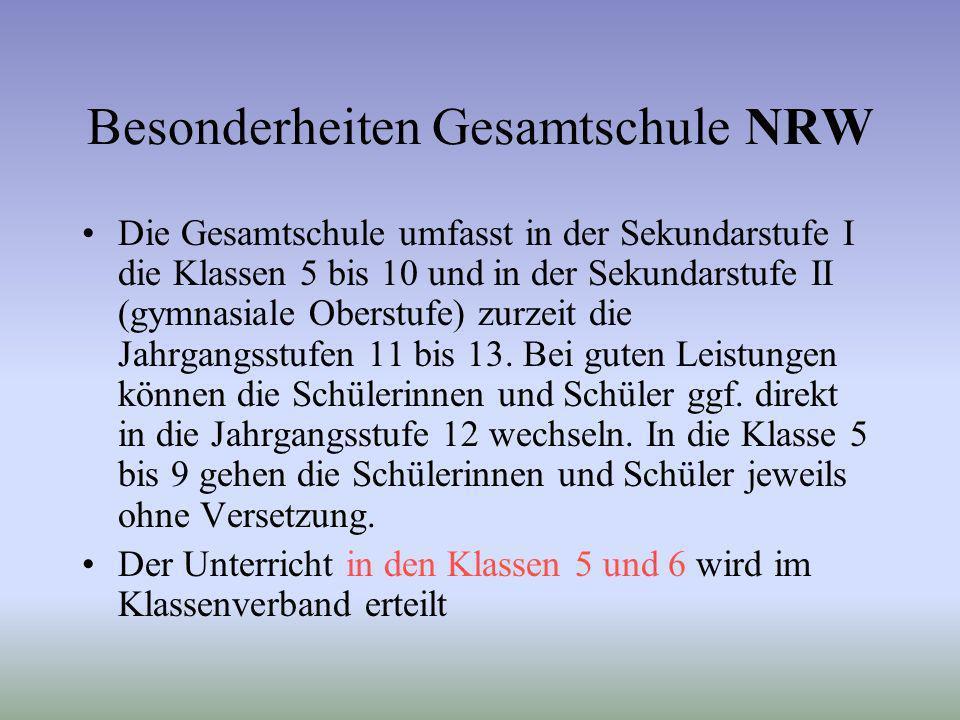Besonderheiten Gesamtschule NRW Die Gesamtschule umfasst in der Sekundarstufe I die Klassen 5 bis 10 und in der Sekundarstufe II (gymnasiale Oberstufe