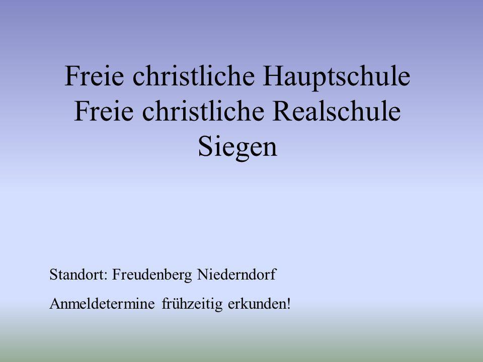 Freie christliche Hauptschule Freie christliche Realschule Siegen Standort: Freudenberg Niederndorf Anmeldetermine frühzeitig erkunden!