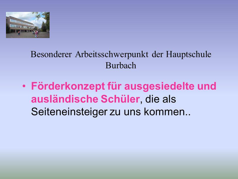 Besonderer Arbeitsschwerpunkt der Hauptschule Burbach Förderkonzept für ausgesiedelte und ausländische Schüler, die als Seiteneinsteiger zu uns kommen
