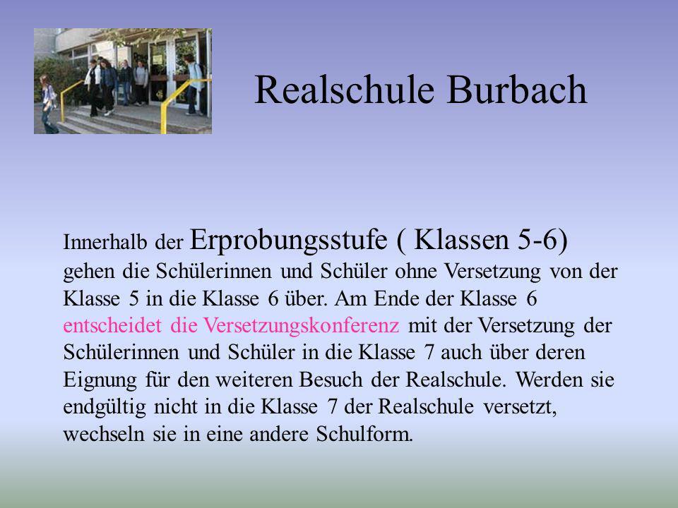 Realschule Burbach Innerhalb der Erprobungsstufe ( Klassen 5-6) gehen die Schülerinnen und Schüler ohne Versetzung von der Klasse 5 in die Klasse 6 üb
