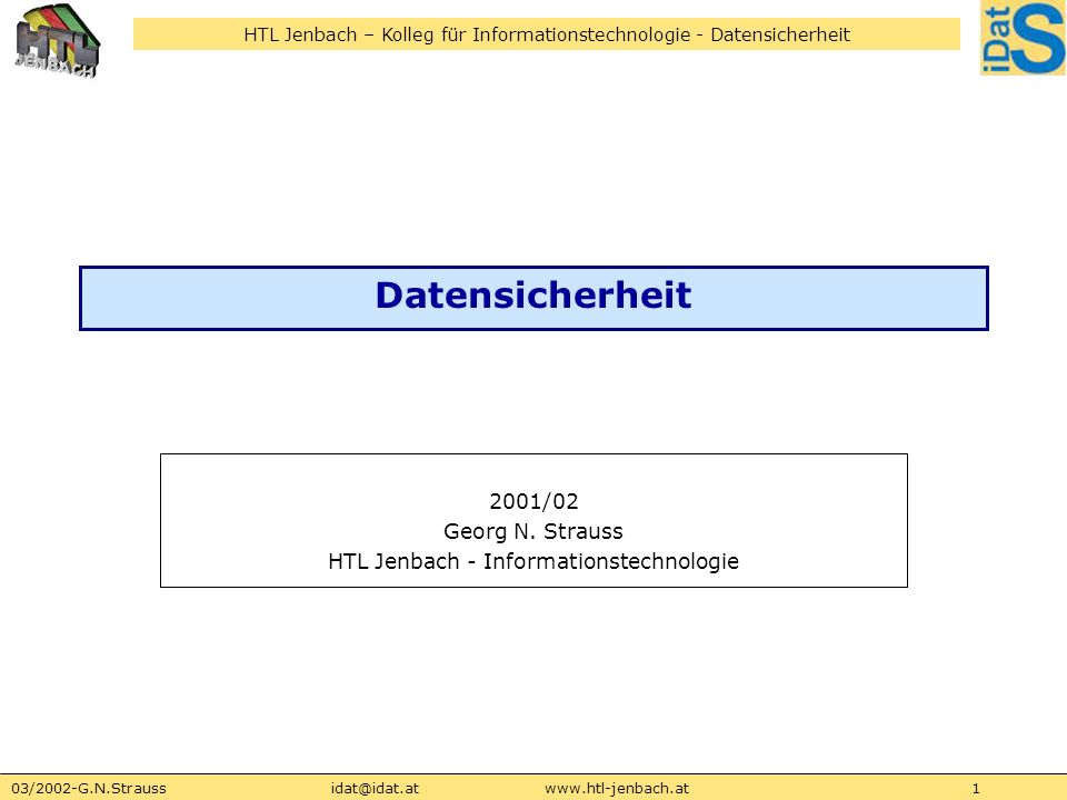 HTL Jenbach – Kolleg für Informationstechnologie - Datensicherheit 03/2002-G.N.Straussidat@idat.atwww.htl-jenbach.at1 Datensicherheit 2001/02 Georg N.