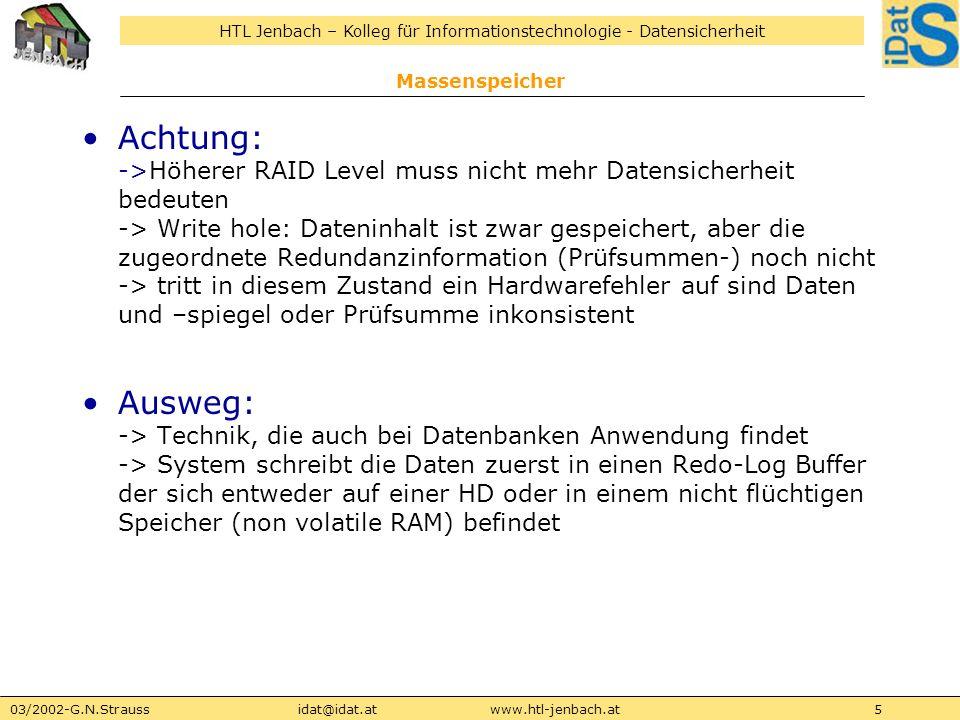 HTL Jenbach – Kolleg für Informationstechnologie - Datensicherheit 03/2002-G.N.Straussidat@idat.atwww.htl-jenbach.at6 RAID Level LevelMethodenEigenschaften 0StripingVerteilen der Daten über mehrere HDs 1MirroringSpiegeln der Daten auf mind.