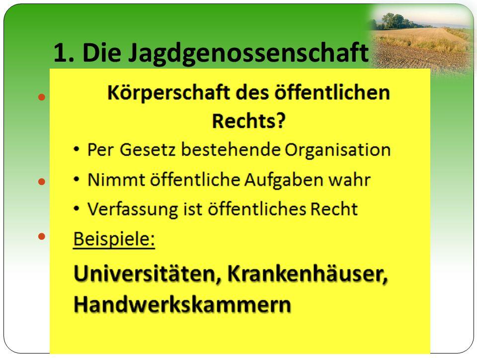 1.1 Organisation der Jagd Grundeigentümer unter 75 ha (= Jagdgenosse) Grundeigentümer mit über 75 ha (= Eigenjagdbesitzer) Zwangsmitglied der Jagdgenossenschaft Jagd (ausübungs-)recht.