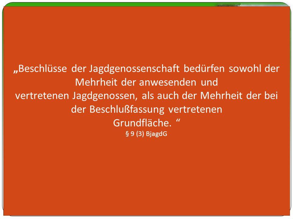 Die Jagdgenossenschaft Aufgaben (§9 BjagdG) Entgeltliche Verpachtung des Jagdrechtes Erstellung von Jagdpachtverträgen Erhalt der Lebensgrundlage des Wildes Ersatzpflicht für Wildschäden Wählt den Vorstand der Jagdgenossen.