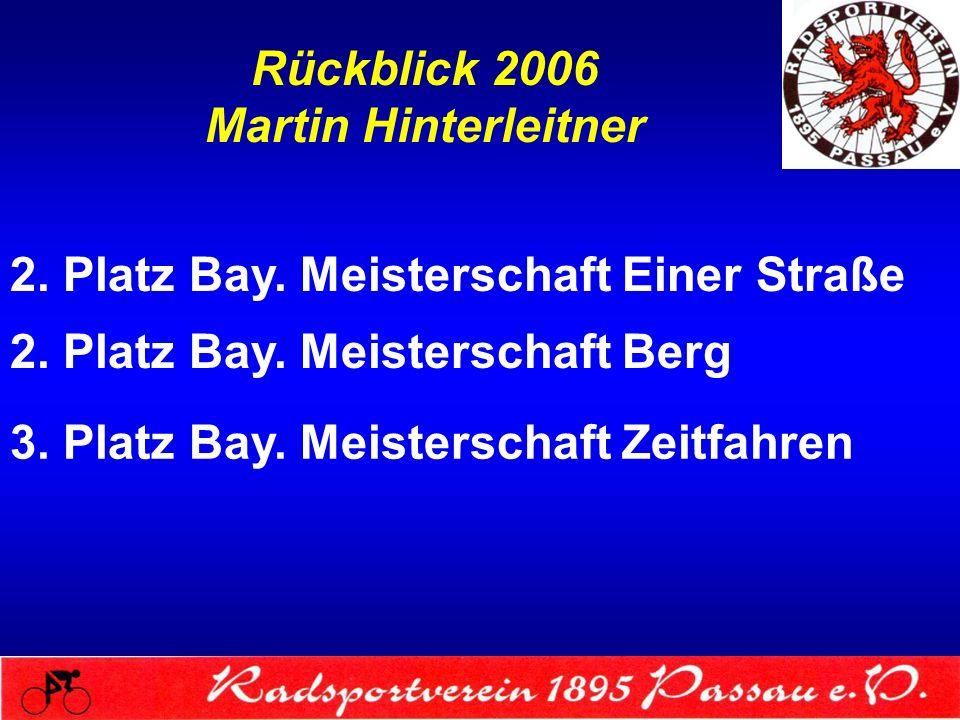 Rückblick 2006 Martin Hinterleitner 2. Platz Bay. Meisterschaft Einer Straße 2. Platz Bay. Meisterschaft Berg 3. Platz Bay. Meisterschaft Zeitfahren